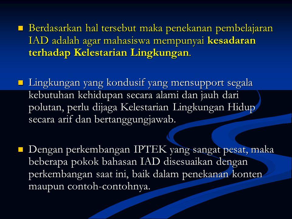 KONTEN IAD  Mengingat bahwa :  Matakuliah IAD bertujuan memberikan pandangan mengenai perkembangan IPA dan Teknologi yang merupakan faktor penting d