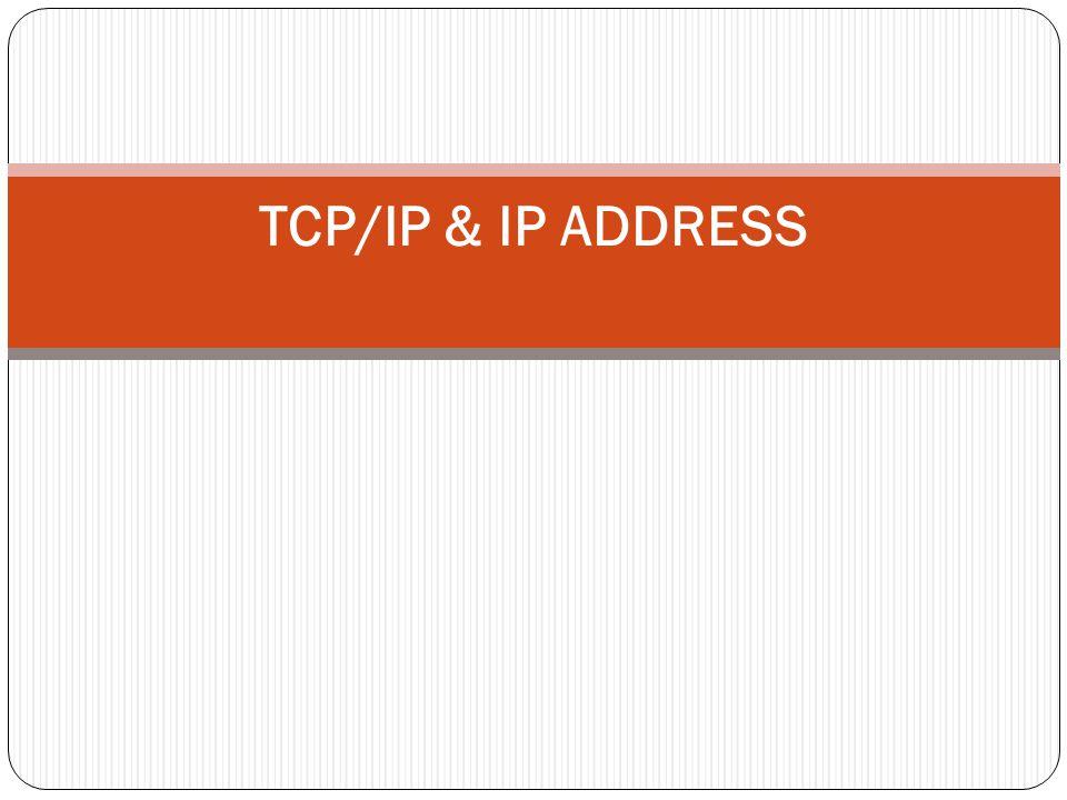 TCP/IP & IP ADDRESS