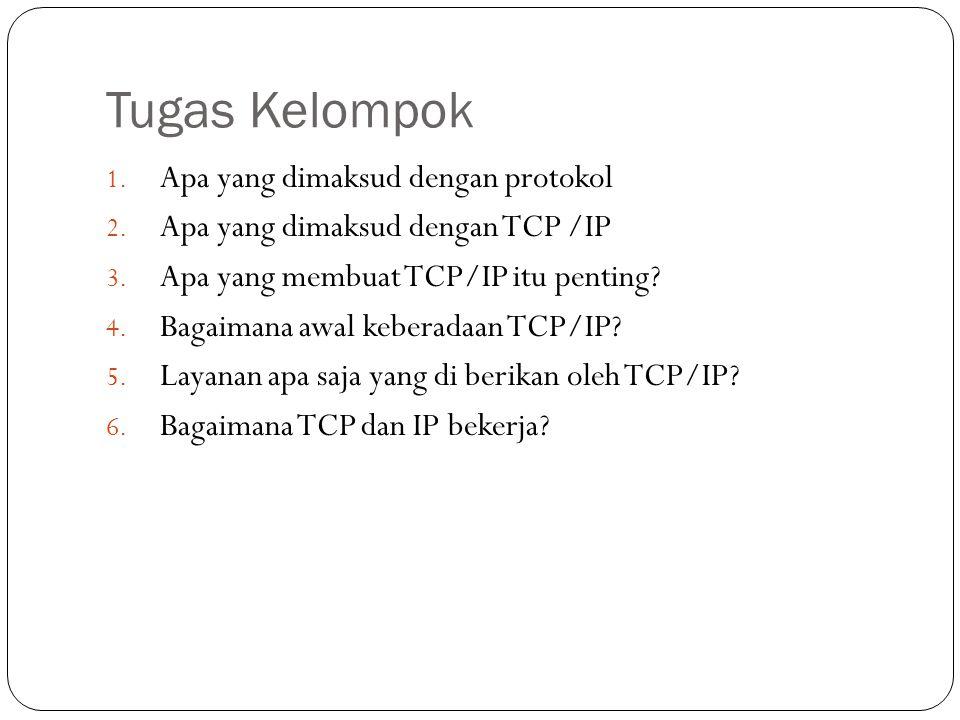 Tugas Kelompok 1. Apa yang dimaksud dengan protokol 2. Apa yang dimaksud dengan TCP /IP 3. Apa yang membuat TCP/IP itu penting? 4. Bagaimana awal kebe