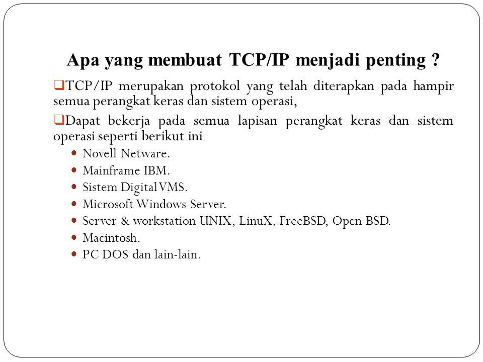 Apa yang membuat TCP/IP menjadi penting ?  TCP/IP merupakan protokol yang telah diterapkan pada hampir semua perangkat keras dan sistem operasi,  Da