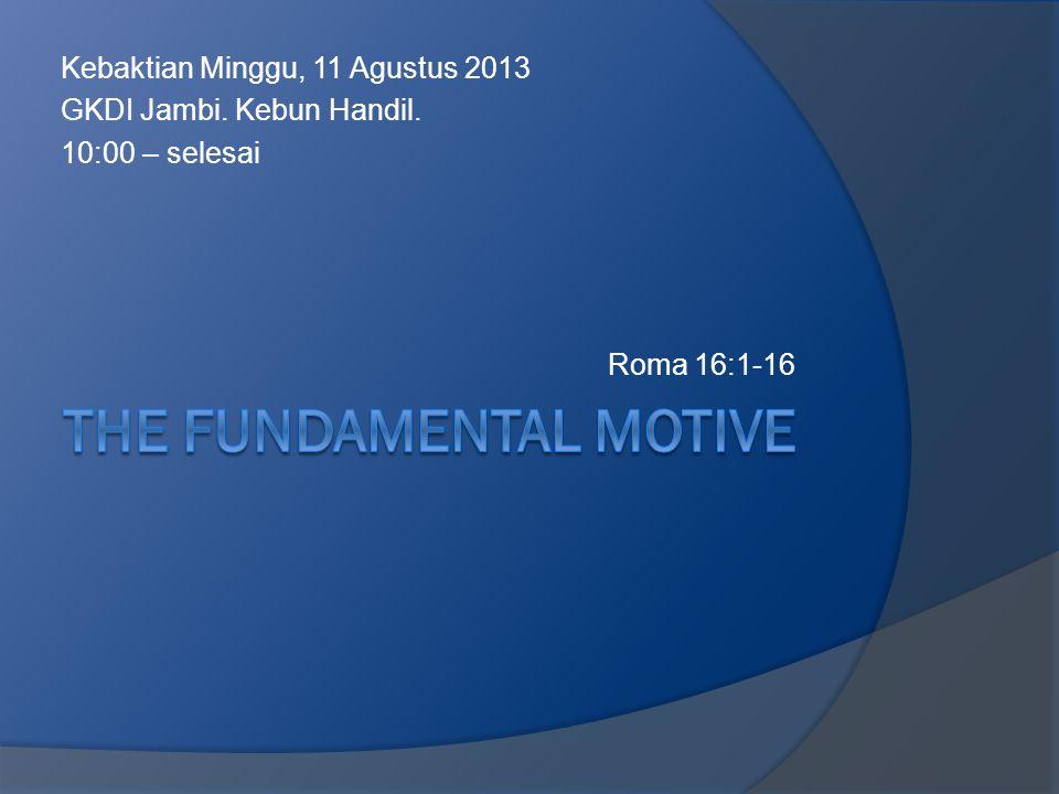 Kebaktian Minggu, 11 Agustus 2013 GKDI Jambi. Kebun Handil. 10:00 – selesai Roma 16:1-16