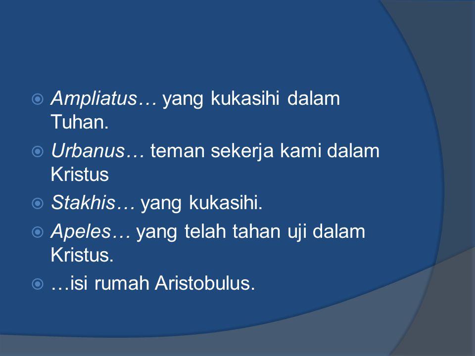  Ampliatus… yang kukasihi dalam Tuhan.
