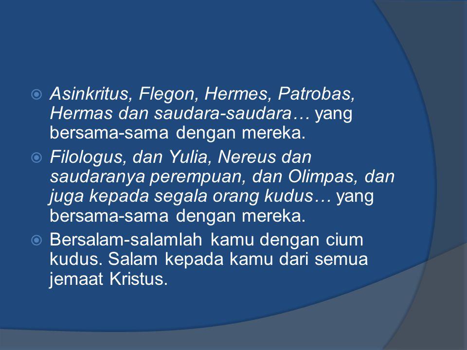  Asinkritus, Flegon, Hermes, Patrobas, Hermas dan saudara-saudara… yang bersama-sama dengan mereka.