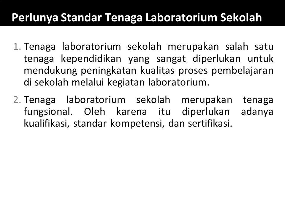 Perlunya Standar Tenaga Laboratorium Sekolah 1.Tenaga laboratorium sekolah merupakan salah satu tenaga kependidikan yang sangat diperlukan untuk mendu