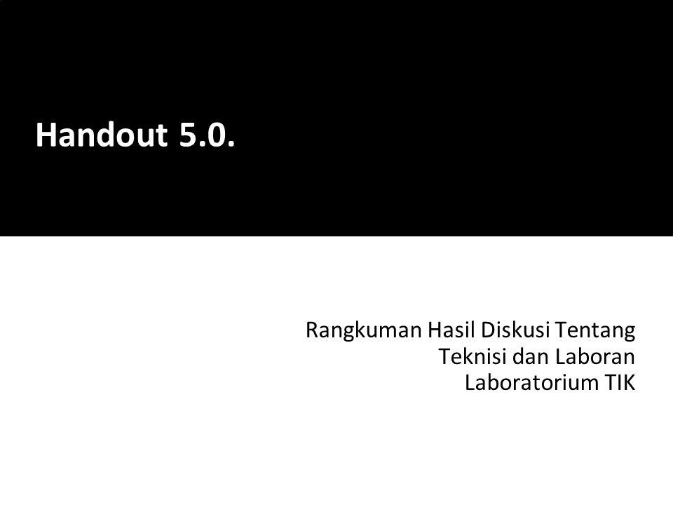 Rangkuman Hasil Diskusi Tentang Teknisi dan Laboran Laboratorium TIK Handout 5.0.