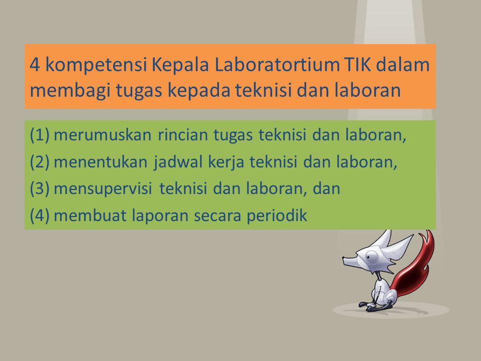(1)merumuskan rincian tugas teknisi dan laboran, (2)menentukan jadwal kerja teknisi dan laboran, (3)mensupervisi teknisi dan laboran, dan (4)membuat l