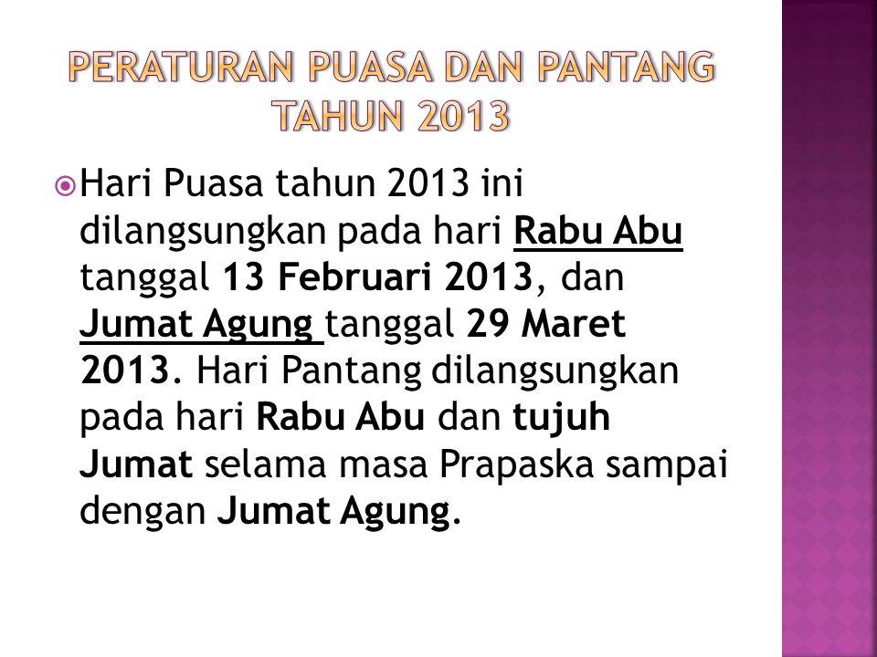  Hari Puasa tahun 2013 ini dilangsungkan pada hari Rabu Abu tanggal 13 Februari 2013, dan Jumat Agung tanggal 29 Maret 2013.