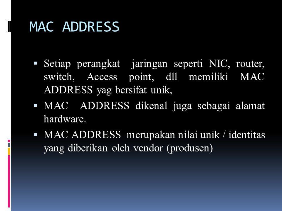  Setiap perangkat jaringan seperti NIC, router, switch, Access point, dll memiliki MAC ADDRESS yag bersifat unik,  MAC ADDRESS dikenal juga sebagai