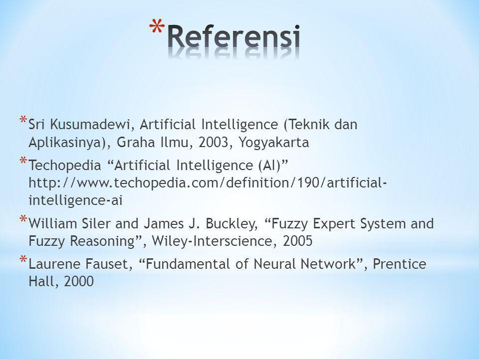 """* Sri Kusumadewi, Artificial Intelligence (Teknik dan Aplikasinya), Graha Ilmu, 2003, Yogyakarta * Techopedia """"Artificial Intelligence (AI)"""" http://ww"""