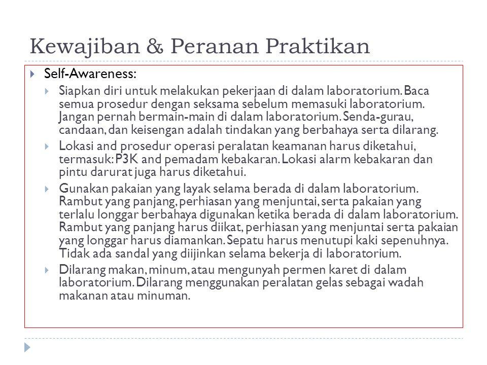 Kewajiban & Peranan Praktikan  Self-Awareness:  Siapkan diri untuk melakukan pekerjaan di dalam laboratorium. Baca semua prosedur dengan seksama seb