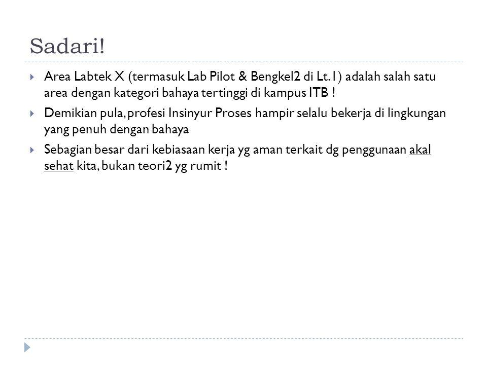 Sadari!  Area Labtek X (termasuk Lab Pilot & Bengkel2 di Lt.1) adalah salah satu area dengan kategori bahaya tertinggi di kampus ITB !  Demikian pul
