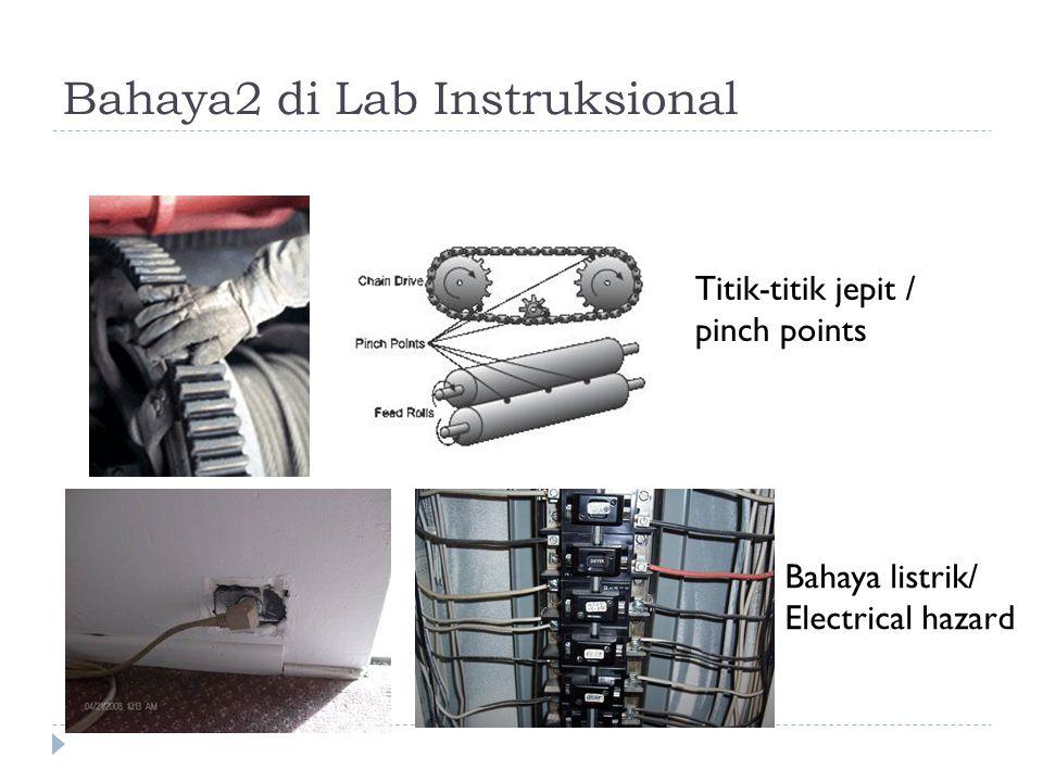Bahaya2 di Lab Instruksional Titik-titik jepit / pinch points Bahaya listrik/ Electrical hazard