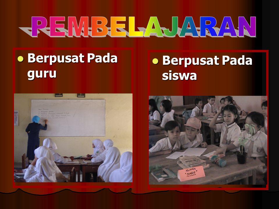 Berpusat Pada guru  Berpusat Pada siswa
