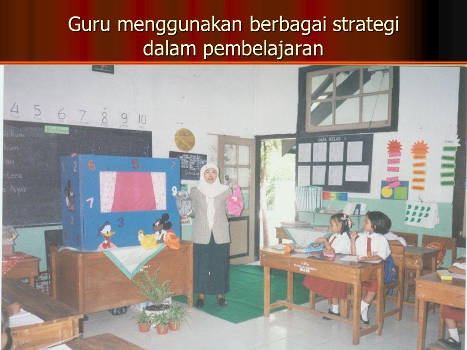 Guru menggunakan berbagai strategi dalam pembelajaran
