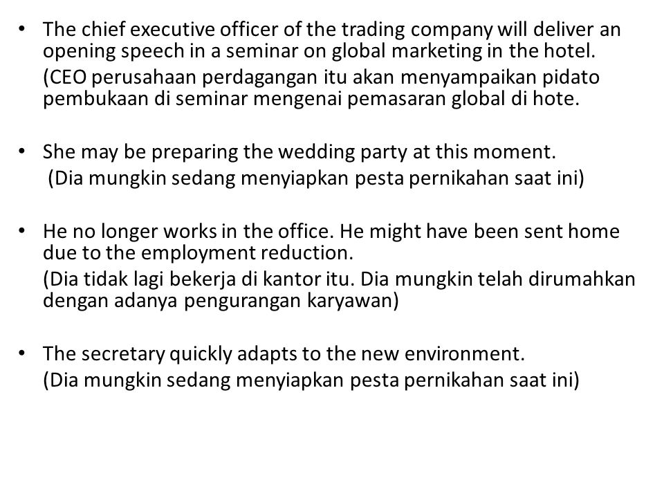 • The chief executive officer of the trading company will deliver an opening speech in a seminar on global marketing in the hotel. (CEO perusahaan per
