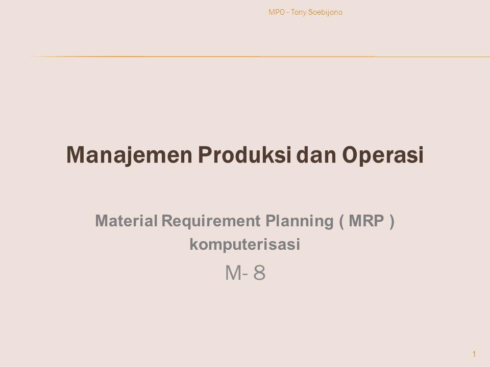 Manajemen Produksi dan Operasi Material Requirement Planning ( MRP ) komputerisasi M- 8 1 MPO - Tony Soebijono