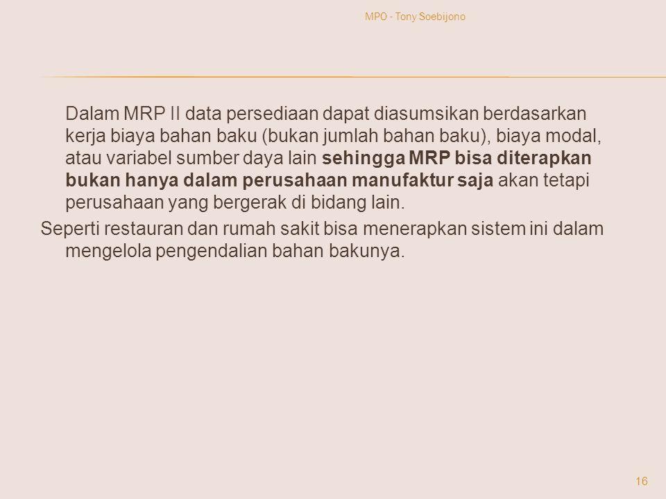 Dalam MRP II data persediaan dapat diasumsikan berdasarkan kerja biaya bahan baku (bukan jumlah bahan baku), biaya modal, atau variabel sumber daya la