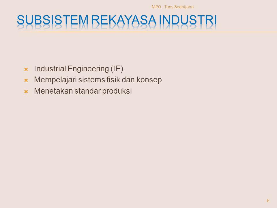  Industrial Engineering (IE)  Mempelajari sistems fisik dan konsep  Menetakan standar produksi 8 MPO - Tony Soebijono