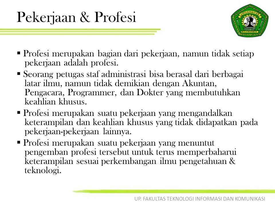 Pekerjaan & Profesi  Profesi merupakan bagian dari pekerjaan, namun tidak setiap pekerjaan adalah profesi.