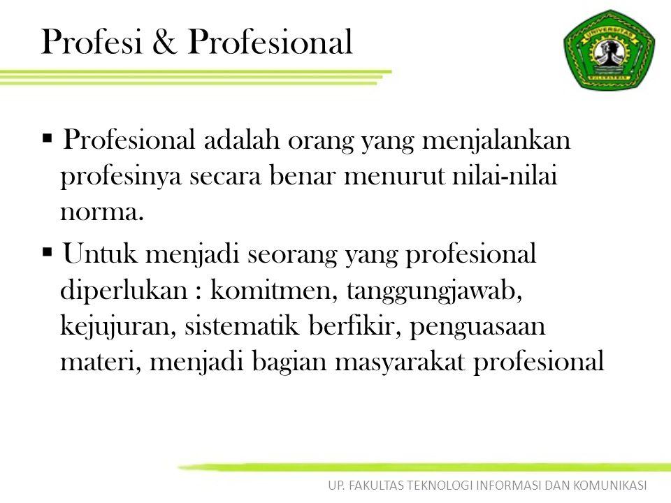 Profesi & Profesional  Profesional adalah orang yang menjalankan profesinya secara benar menurut nilai-nilai norma.