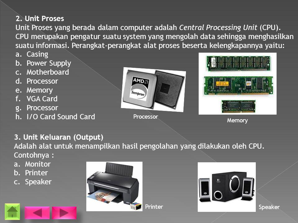 2.Unit Proses Unit Proses yang berada dalam computer adalah Central Processing Unit (CPU).