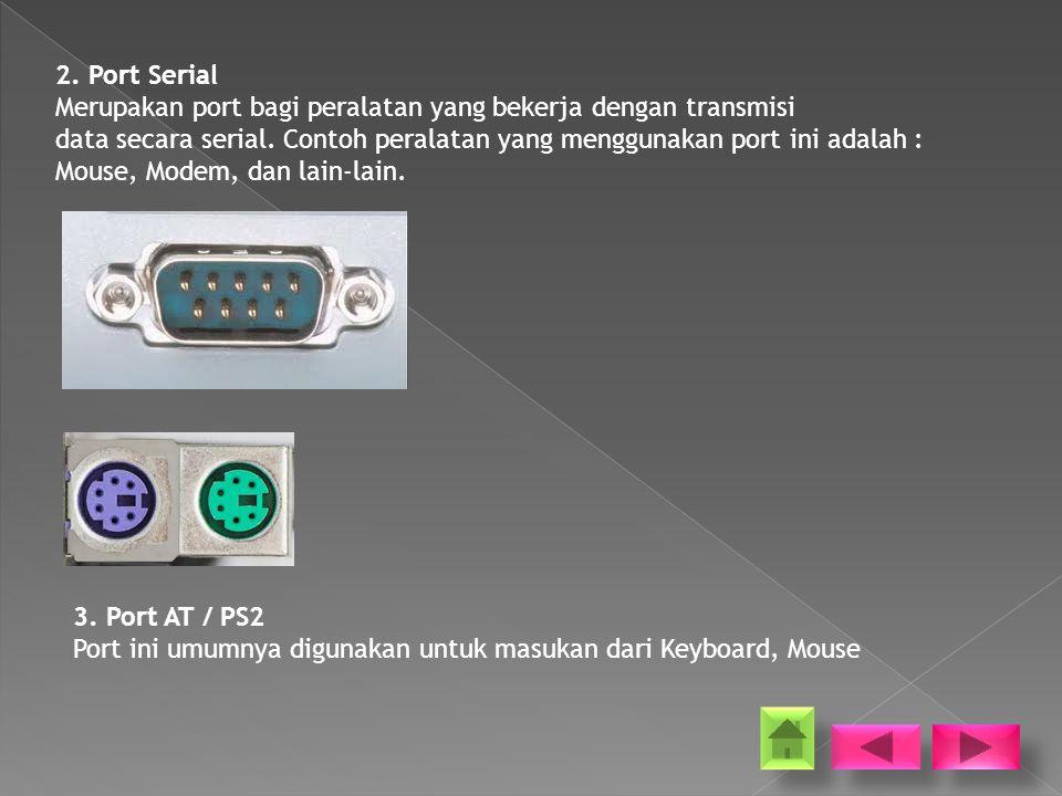 2.Port Serial Merupakan port bagi peralatan yang bekerja dengan transmisi data secara serial.