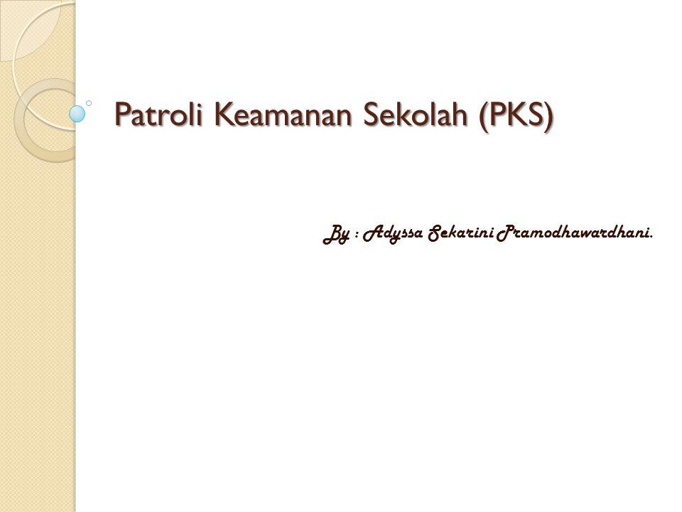 Patroli Keamanan Sekolah (PKS) By : Adyssa Sekarini Pramodhawardhani.