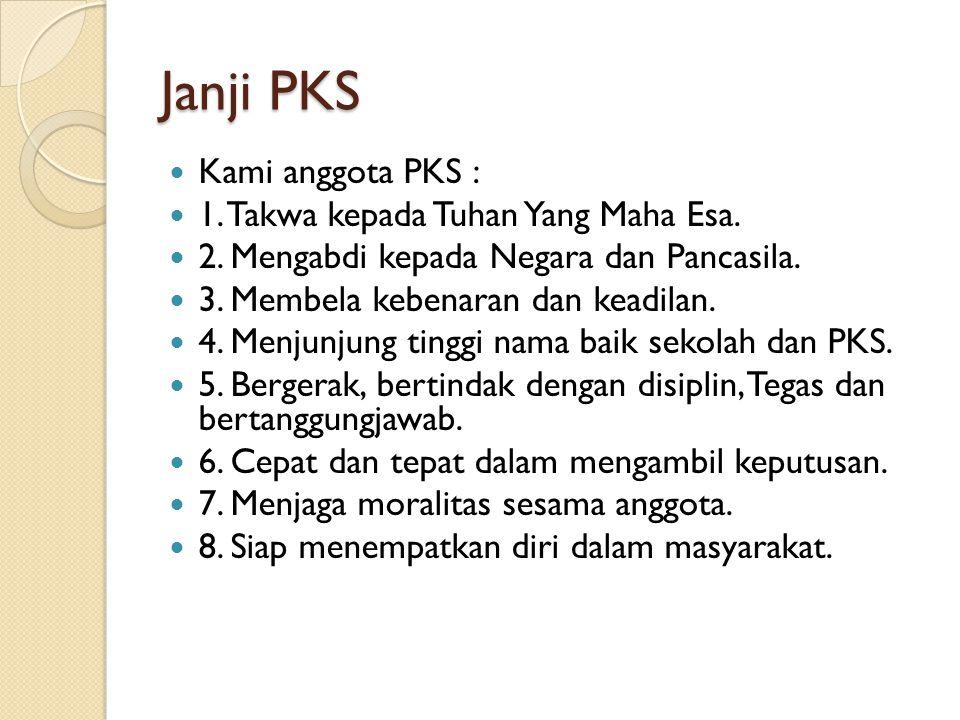 Janji PKS  Kami anggota PKS :  1. Takwa kepada Tuhan Yang Maha Esa.  2. Mengabdi kepada Negara dan Pancasila.  3. Membela kebenaran dan keadilan.