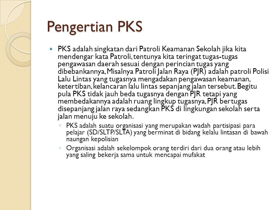 Pengertian PKS  PKS adalah singkatan dari Patroli Keamanan Sekolah jika kita mendengar kata Patroli, tentunya kita teringat tugas-tugas pengawasan da