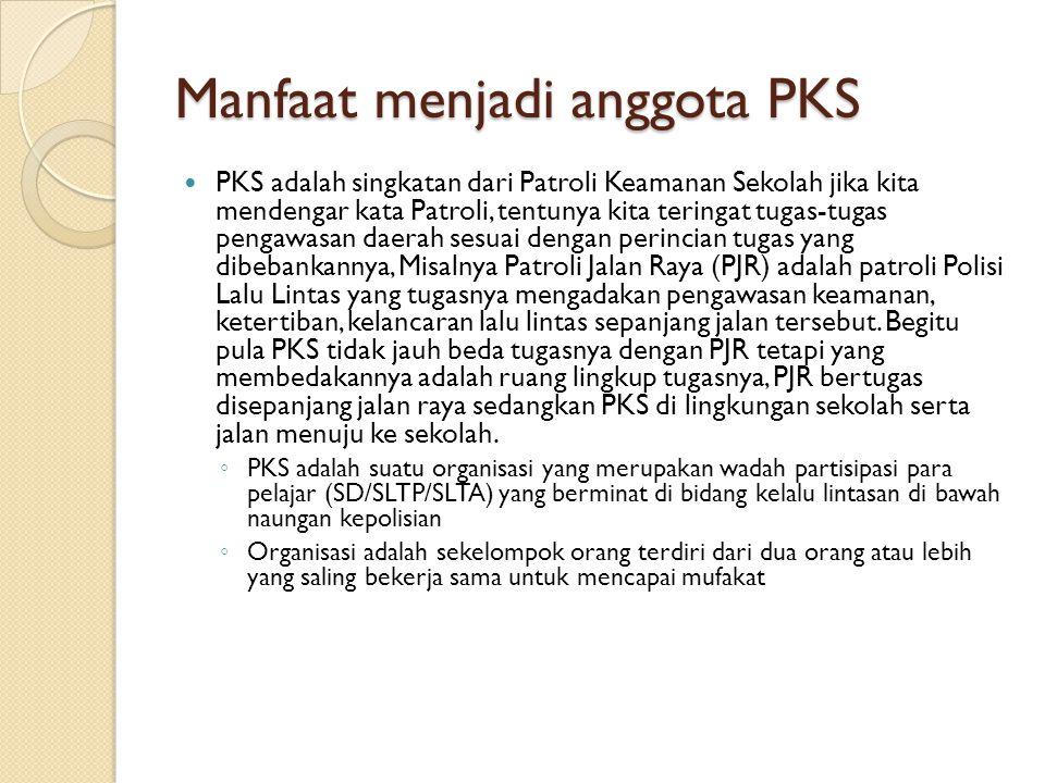 Manfaat menjadi anggota PKS  PKS adalah singkatan dari Patroli Keamanan Sekolah jika kita mendengar kata Patroli, tentunya kita teringat tugas-tugas