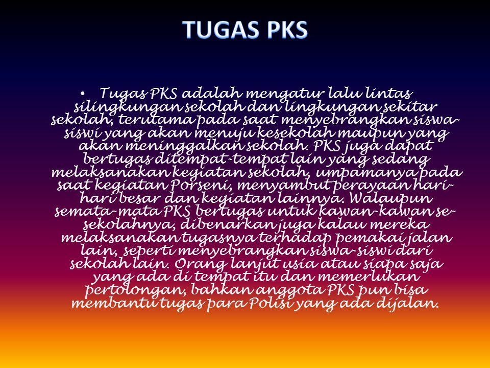 • Tugas PKS adalah mengatur lalu lintas silingkungan sekolah dan lingkungan sekitar sekolah, terutama pada saat menyebrangkan siswa- siswi yang akan m
