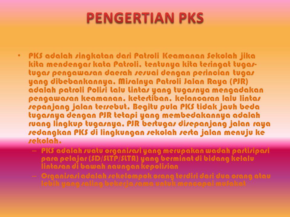 • PKS adalah singkatan dari Patroli Keamanan Sekolah jika kita mendengar kata Patroli, tentunya kita teringat tugas- tugas pengawasan daerah sesuai de