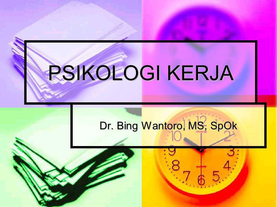 PSIKOLOGI KERJA Dr. Bing Wantoro, MS, SpOk