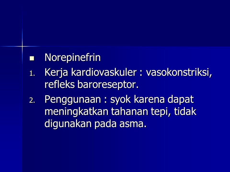  Norepinefrin 1. Kerja kardiovaskuler : vasokonstriksi, refleks baroreseptor. 2. Penggunaan : syok karena dapat meningkatkan tahanan tepi, tidak digu