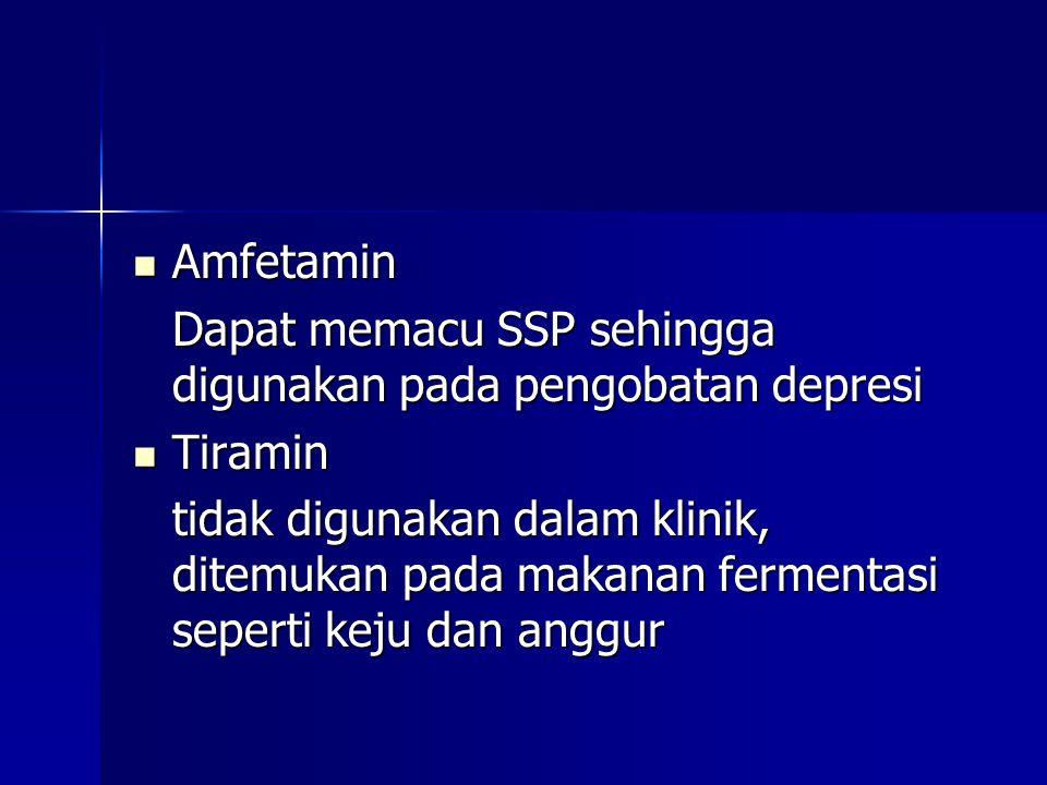  Amfetamin Dapat memacu SSP sehingga digunakan pada pengobatan depresi  Tiramin tidak digunakan dalam klinik, ditemukan pada makanan fermentasi sepe