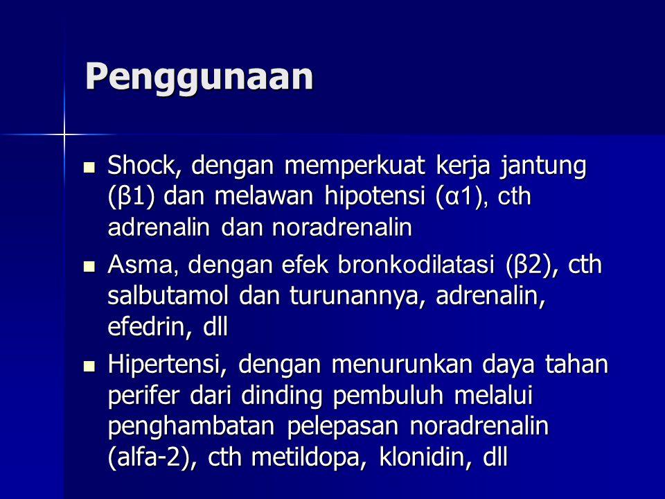 Penggunaan  Shock, dengan memperkuat kerja jantung (β1) dan melawan hipotensi ( α1), cth adrenalin dan noradrenalin  Asma, dengan efek bronkodilatasi ( β2), cth salbutamol dan turunannya, adrenalin, efedrin, dll  Hipertensi, dengan menurunkan daya tahan perifer dari dinding pembuluh melalui penghambatan pelepasan noradrenalin (alfa-2), cth metildopa, klonidin, dll
