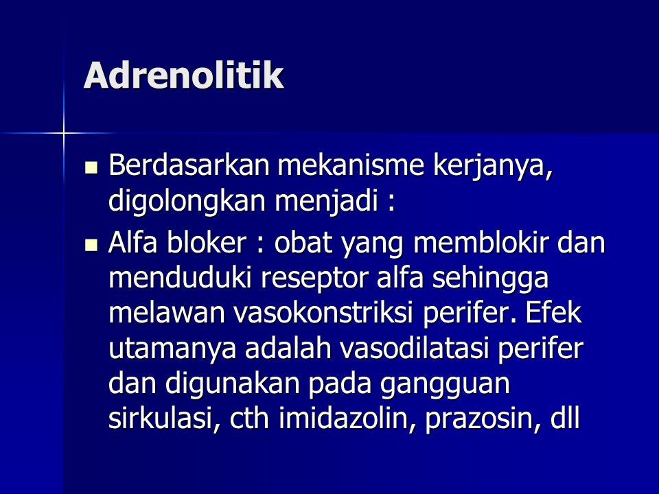 Adrenolitik  Berdasarkan mekanisme kerjanya, digolongkan menjadi :  Alfa bloker : obat yang memblokir dan menduduki reseptor alfa sehingga melawan v