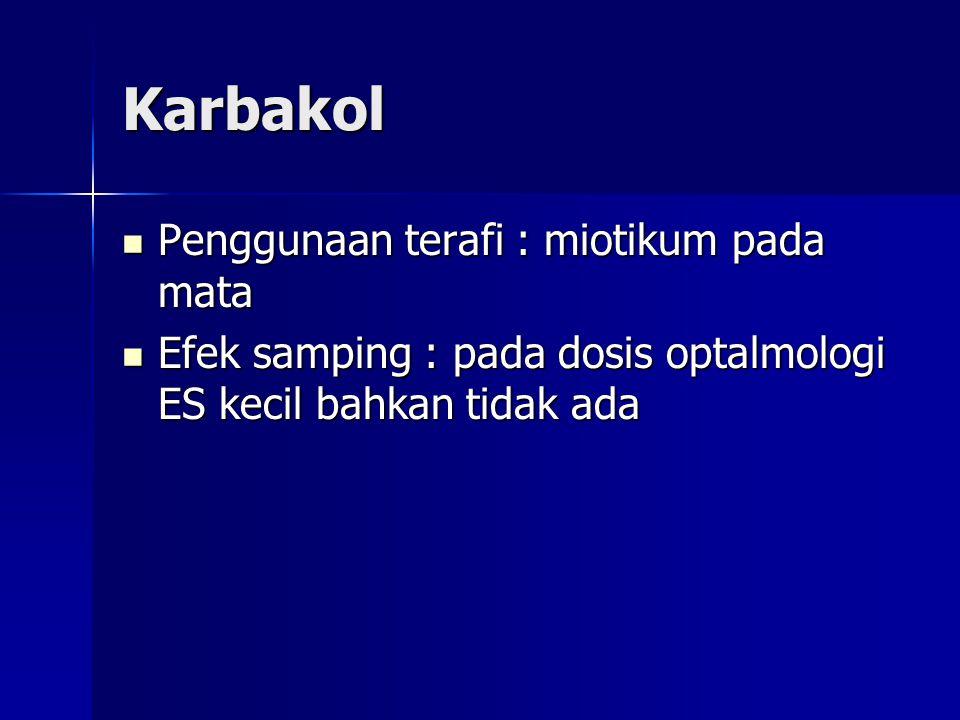 Karbakol  Penggunaan terafi : miotikum pada mata  Efek samping : pada dosis optalmologi ES kecil bahkan tidak ada
