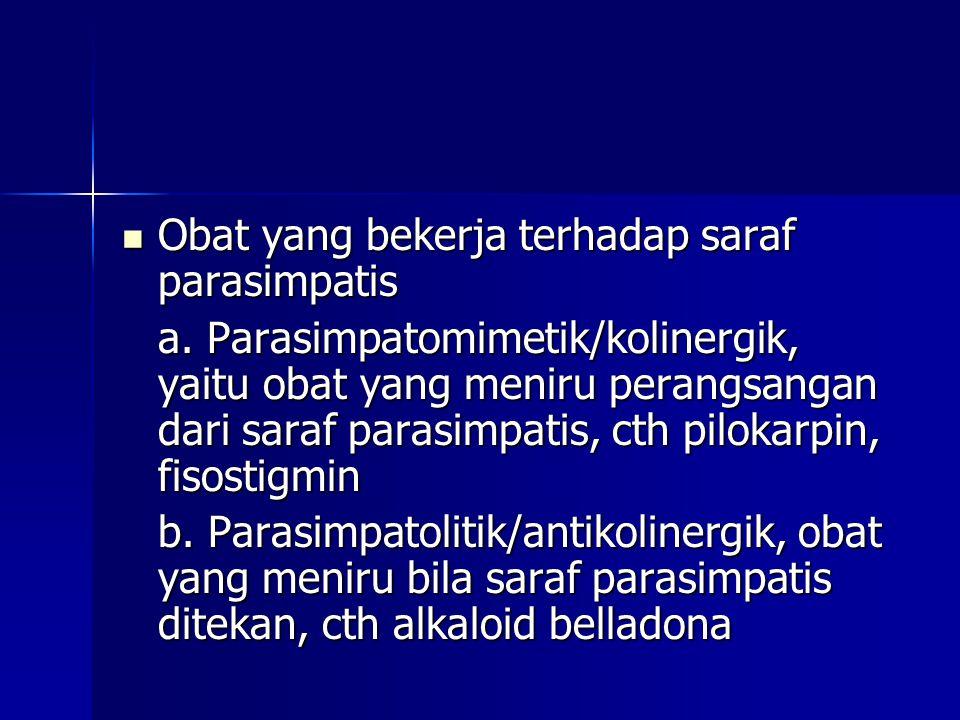 Atropin  Kerja :  Mata : menimbulkan midriasis, TIO meningkat, sikloplegia (ketidakmampuan memfokus untuk penglihatan dekat)  GI : antispasmodik  Urologi : mengurangi hipermotilitas kandung kemih (digunakan pada kasus enuresis)  Kardiovaskuler : bradikardia (dosis rendah), takikardia (dosis tinggi)