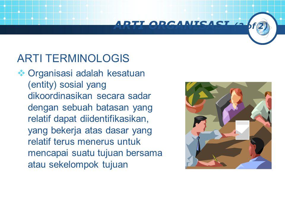 Arti teori organisasi (TO)  Teori organisasi adalah disiplin ilmu yang mempelajari struktur dan desain organisasi.