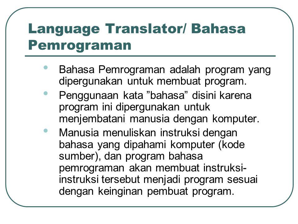 """Language Translator/ Bahasa Pemrograman • Bahasa Pemrograman adalah program yang dipergunakan untuk membuat program. • Penggunaan kata """"bahasa"""" disini"""