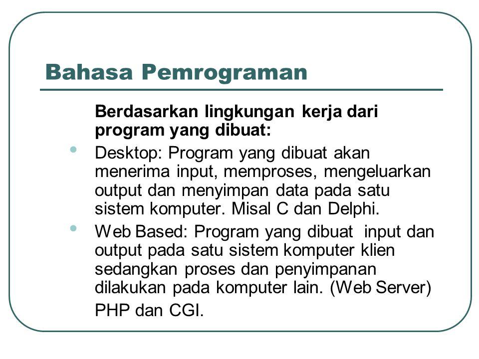 Bahasa Pemrograman Berdasarkan lingkungan kerja dari program yang dibuat: • Desktop: Program yang dibuat akan menerima input, memproses, mengeluarkan