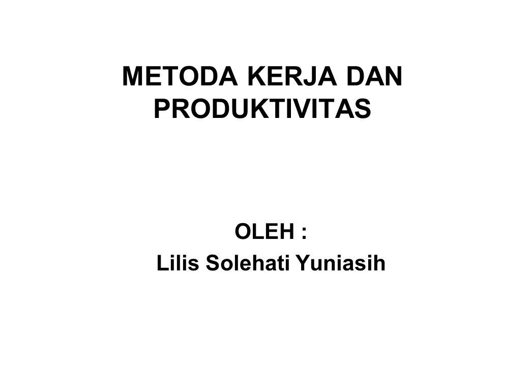 METODA KERJA DAN PRODUKTIVITAS OLEH : Lilis Solehati Yuniasih