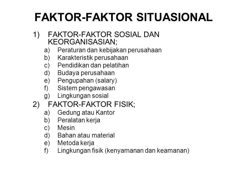 FAKTOR-FAKTOR SITUASIONAL 1)FAKTOR-FAKTOR SOSIAL DAN KEORGANISASIAN; a)Peraturan dan kebijakan perusahaan b)Karakteristik perusahaan c)Pendidikan dan