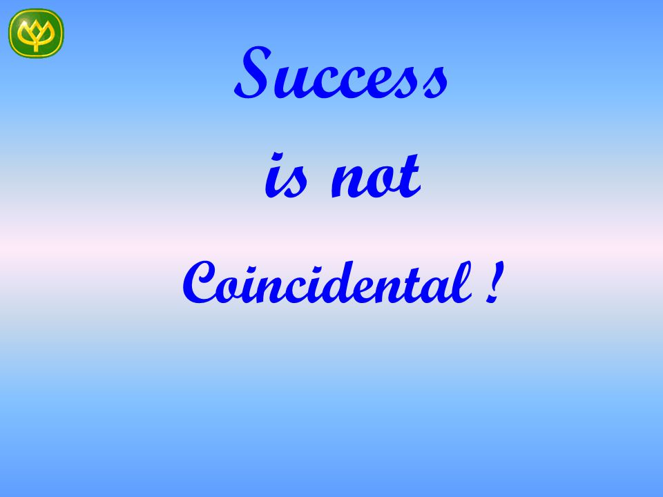 Success is not Coincidental !