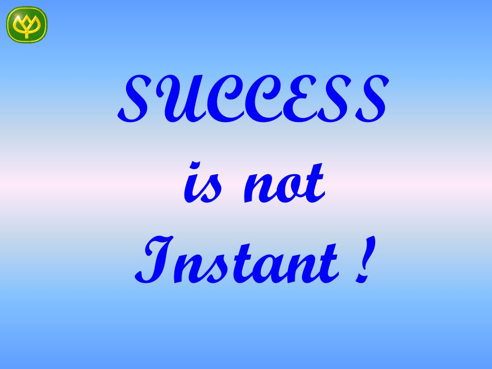 SUCCESS is not Instant !