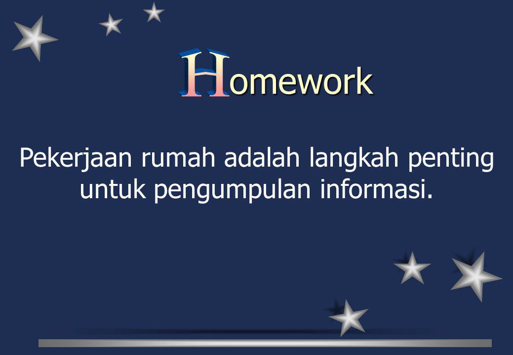 Pekerjaan rumah adalah langkah penting untuk pengumpulan informasi. omework