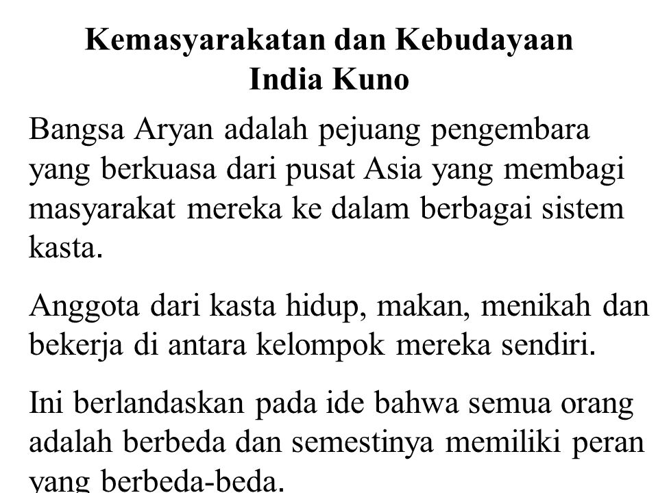 Kemasyarakatan dan Kebudayaan India Kuno Bangsa Aryan adalah pejuang pengembara yang berkuasa dari pusat Asia yang membagi masyarakat mereka ke dalam
