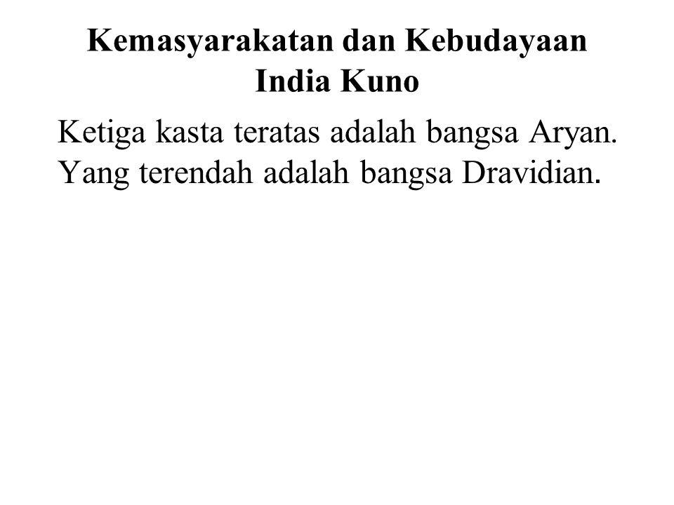 Kemasyarakatan dan Kebudayaan India Kuno Ketiga kasta teratas adalah bangsa Aryan. Yang terendah adalah bangsa Dravidian. It was taught that people we