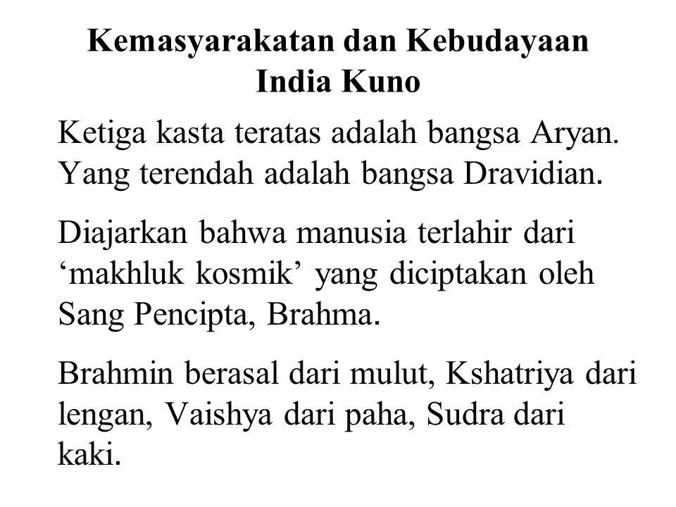 Kemasyarakatan dan Kebudayaan India Kuno Ketiga kasta teratas adalah bangsa Aryan. Yang terendah adalah bangsa Dravidian. Diajarkan bahwa manusia terl